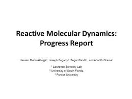 Algorithmic and Numerical Techniques for Atomistic Modeling Hasan     Reactive Molecular Dynamics  Progress Report Hassan Metin Aktulga    Joseph Fogarty    Sagar