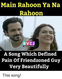 Memes Defined - main rahoon ya na rahoon v cj www rvcjcom a song which defined pain