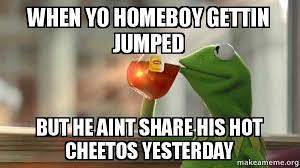 Cheetos Meme - when yo homeboy gettin jumped but he aint share his hot cheetos