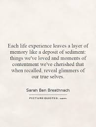 True Selves - each life experience leaves a layer of memory like a deposit of