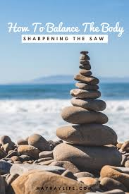 how to balance the body u2013 sharpening the saw hay hay life