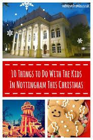 10 things to do with the kids in nottingham this christmas