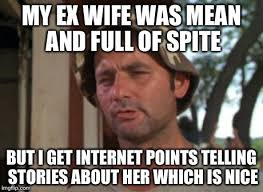 Ex Wife Meme - the stories about my ex are all true imgflip