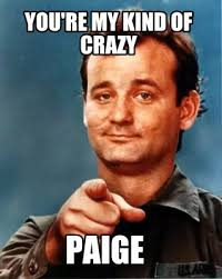 Paige Meme - meme maker youre my kind of crazy paige