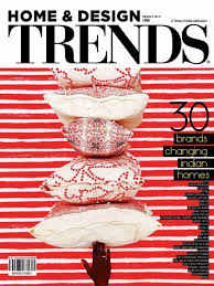 home design trends magazine india home and design trends volume 3 no 3 2015 issue 30 brands changing