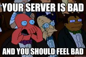 Server Meme - your server is bad and you should feel bad your meme is bad and