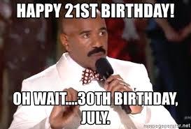 Happy 21 Birthday Meme - happy 21st birthday oh wait 30th birthday july steve