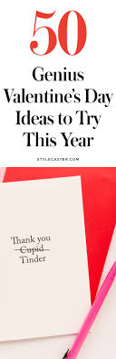 valentines day ideas for 50 genius s day ideas stylecaster