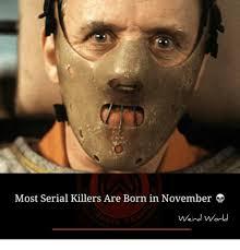 Serial Meme - most serial killers are born in november weird world meme on