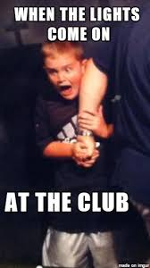 Club Meme - when the lights come on at the club meme on imgur