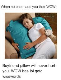 No Ones Wcw Meme - when no one made you their wcw me pink boyfriend pillow will never