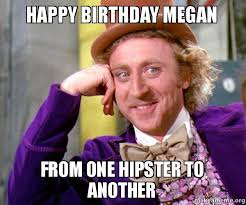 Megan Meme - happy birthday megan from one hipster to another make a meme