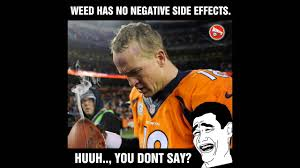 Super Bowl Weed Meme - weed has no negative side effect huuh you dont say manning