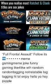 Funny Sex Jokes Memes - when you realise most ratchet clank titles are sex jokes going