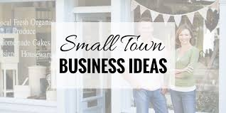 55 small town business ideas that are actually