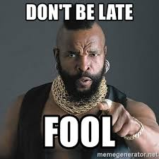 Late Meme - don t be late fool mr t meme generator