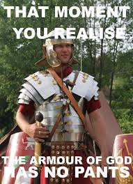 God Meme - that moment when you realize the armour of god has no pants