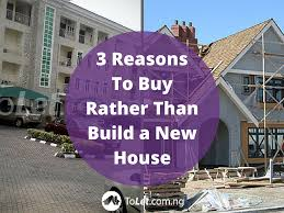 3 reasons to buy rather than build a new house tolet insider