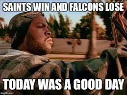 Saints Falcons Memes - i love days like today imgflip