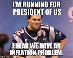 Tom Brady Funny Meme - 2016 presidential candidate i m running for president of us i hear