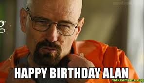 Alan Meme - happy birthday alan make a meme