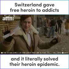Heroin Meme - attn switzerland gave free heroin to addicts and it