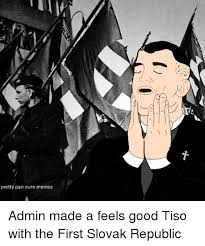 Feels Good Meme - pretty pan euro memes admin made a feels good tiso with the first