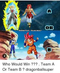 Broly Meme - a or broly who would win team a or team b dragonballsuper