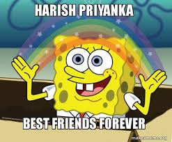 Friends Forever Meme - harish priyanka best friends forever make a meme
