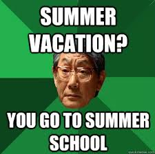 Summer School Meme - summer vacation you go to summer school high expectations asian