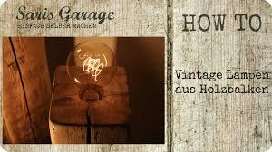 Schlafzimmer Lampe Vintage Vintage Lampen Aus Holzbalken Upcycling Selber Bauen Design