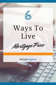 6 Ways To Live Mortgage Free