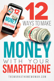 easy way to earn money 12 ways to make money with your smartphone