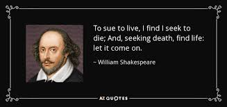 Seeking Live William Shakespeare Quote To Sue To Live I Find I Seek To Die