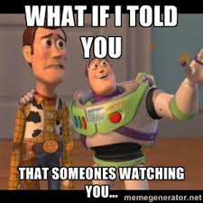 X X Everywhere Meme Maker - what if i told you that someones watching you buzz lightyear
