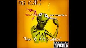 Kermit Meme My Face When - tg cali none of my business w kermit the frog youtube