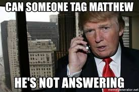 can someone tag matthew he s not answering trump phone meme