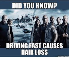 Driving Meme - did you knowp driving fast causes hair loss memeful com driving