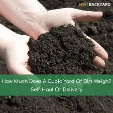 how much does a cubic yard of dirt weigh self haul or delivery