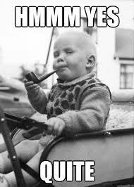 Yes Meme Baby - hmmm yes quite posh baby quickmeme