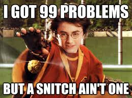 99 Problems Meme - i got 99 problems but a snitch ain t one harry potter 99 problems