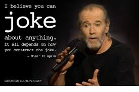 George Carlin Meme - i believe you can joke about anything it all depends on how you