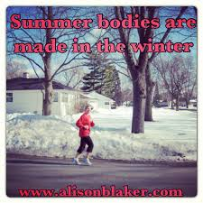 summer bodies are made in the winter alison thornton you are