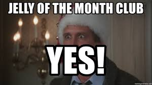 Clark Griswold Memes - jelly of the month club yes clark griswold meme generator