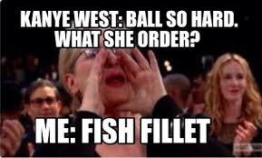 Ball So Hard Meme - meme creator kanye west ball so hard what she order me fish