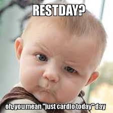 Oh You Meme Generator - meme maker restday oh you mean just cardio today day meme