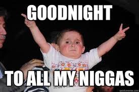 Mah Nigga Memes - 43 very funny goodnight memes pictures photos picsmine