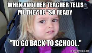 Memes For School - 10 memes that capture how teachers feel about heading back to