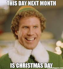 Christmas Day Meme - this day next month is christmas day meme buddy the elf 36064