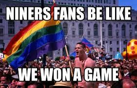 Niners Memes - 22 meme internet niners fans be like we won a game
